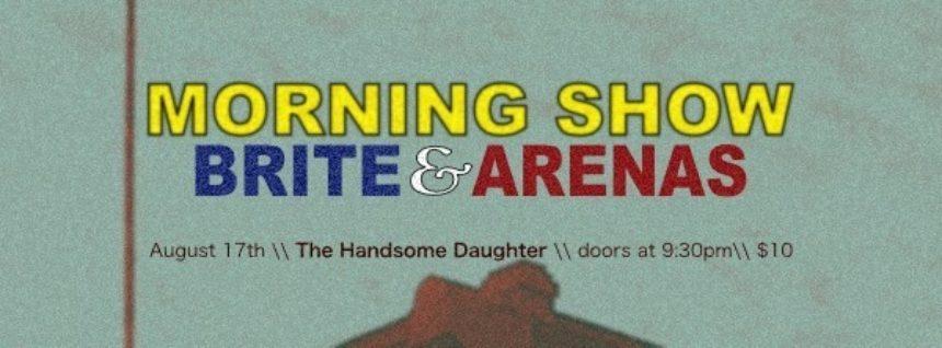 Morning Show // Brite // Arenas