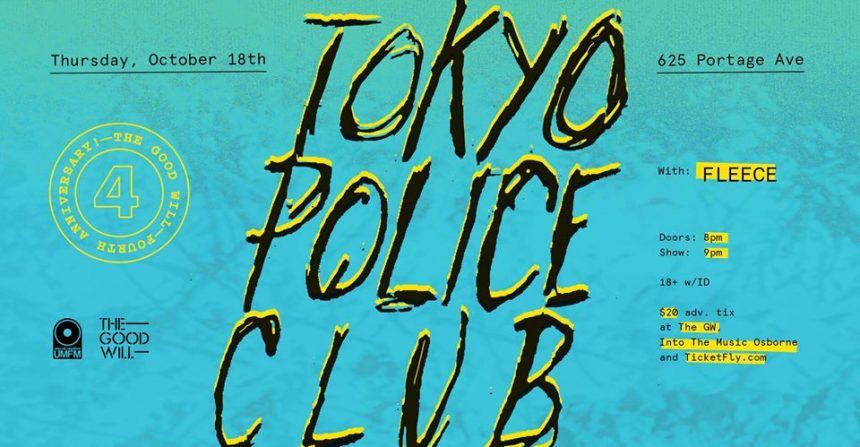 The Good Will Social Club and 101.5 UMFM present Tokyo Police Club - Good Will 4th Anniversary Party!